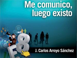 """""""Me comunico, luego existo"""". José Carlos Arroyo"""